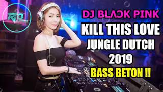 DJ KILL THIS LOVE BLACKPINK JUNGLE DUTCH 2019 BASS BETON