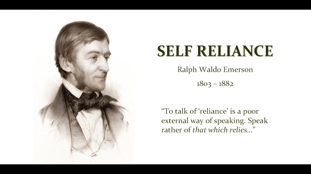 self reliance emerson Free essay: self-reliance juny bernadin aml2000 12-week 2 professor andrew smith october 29, 2011 thesis statement 'self-reliance' has its value.