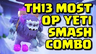 YETI SMASH - THE MOST OP TROOP COMBO TO USE FOR TH13s