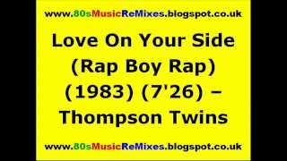 Love On Your Side (Rap Boy Rap) - Thompson Twins