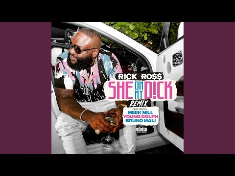 Rick Ross - She On My Dick (Remix Ft. Meek Mill, Young Dolph & Bruno Mali)