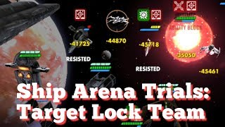 Ship Arena Trials: Target Lock Team  star wars galaxy of heroes swgoh
