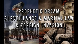 Prophetic Dream- Foreign Invasion-War Tanks-Martial Law-No Freedoms Total Surveillance