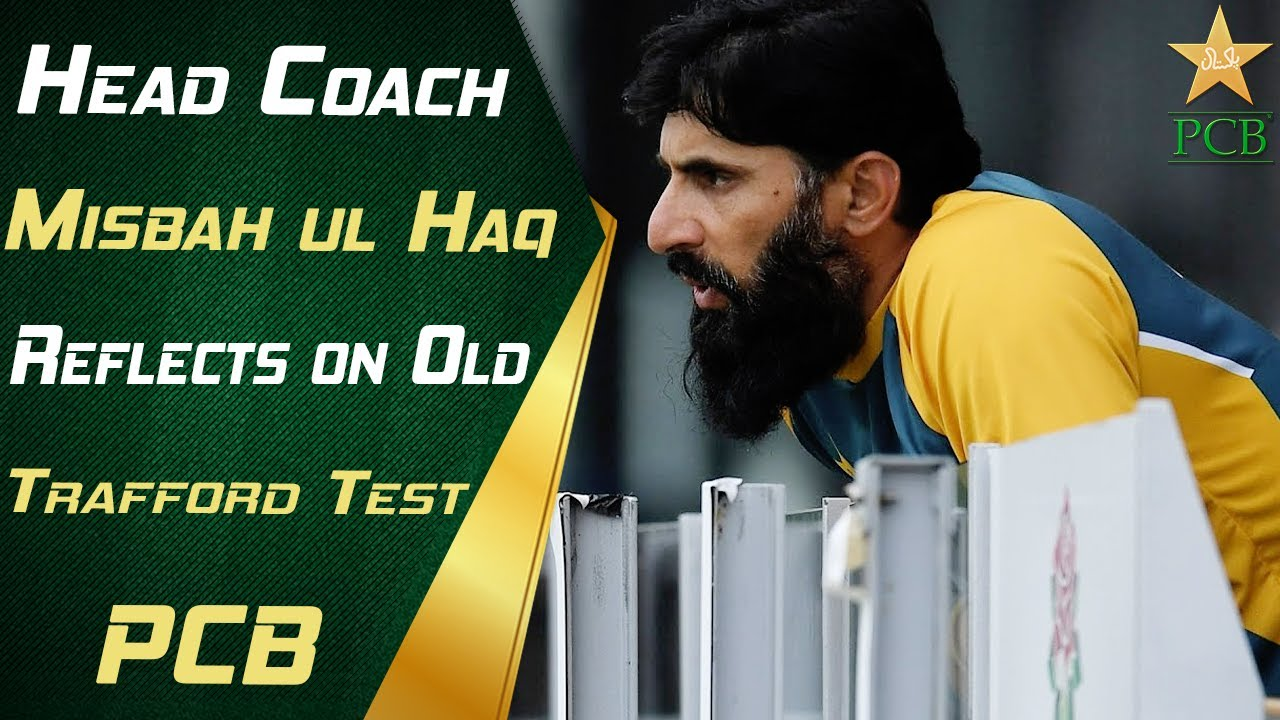 Head Coach Misbah ul Haq Reflects on The Old Trafford Test | PCB