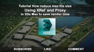 How reduce max file size Using XRef and Proxy in 3Ds Max to save render time