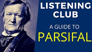 A Guide to Wagner's Parsifal (Listening Club)