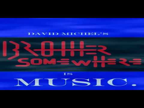 BROTHERSOMEWHERE is MUSIC. Concept, Production and Editing by David Michel