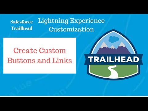 Create Custom Buttons and Links Salesforce Lightning Experience  Customization Admin Trailhead