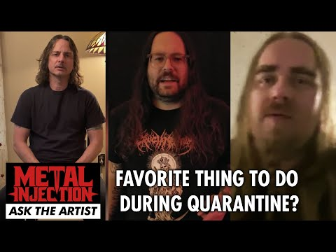 Favorite Thing To Do During Quarantine – Metal Injection Ask The Artist