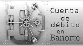 Apertura de cuenta de débito en Banorte | Junio 2014