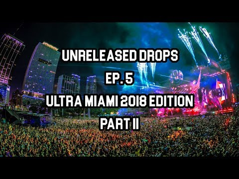 Unreleased Drops EP. 5  (Ultra Miami 2018 Edition) Part 2