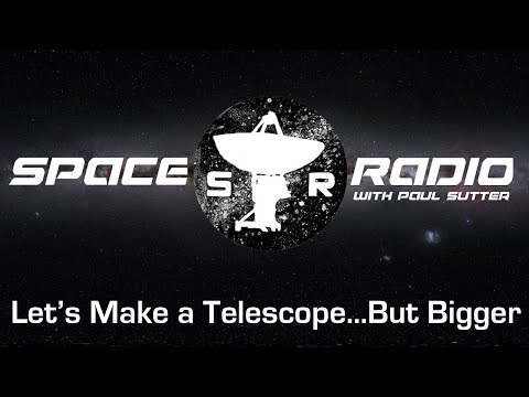 Let's Make A Telescope...But Bigger - Space Radio LIVE