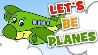 Let's Be Planes | Transp๐rtation Song for Kids