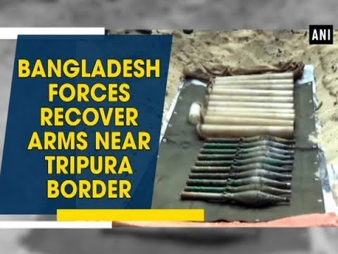 Bangladesh forces recover arms near Tripura border - Tripura News