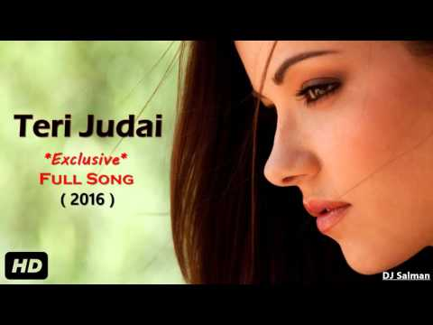 Teri Judai (2016) New Sad Song - DJ Salman