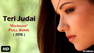 Teri Judai (2016) New Sad Song - DJ Salman