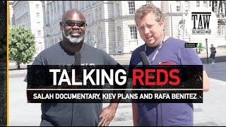 Salah Documentary, Kiev Plans and Rafa Benitez | TALKING REDS