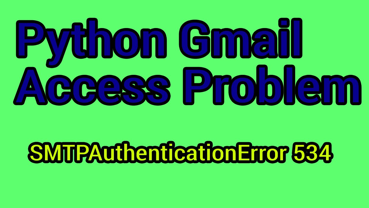 SMTPAuthenticationError 534 | Gmail Access Problem: SOLVED (Python SMTP  library)