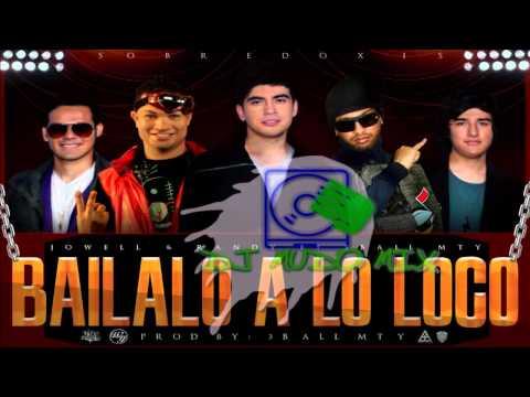 Jowell & Randy - Bailalo A Lo Loco (Ft 3Ball MTY)