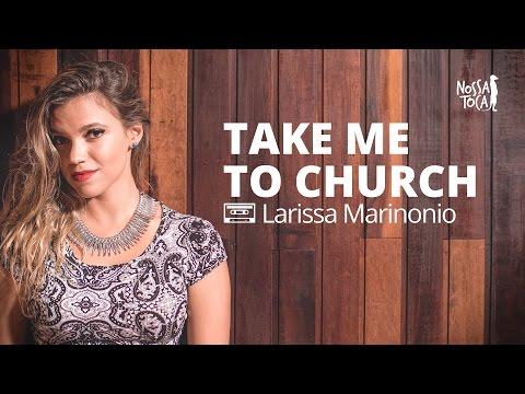 Take Me To Church - Hozier Larissa Marinonio cover Nossa Toca