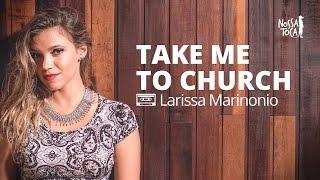 Baixar Take Me To Church - Hozier (Larissa Marinonio cover) Nossa Toca