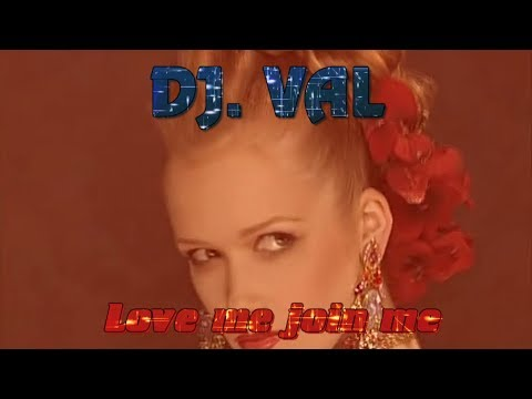 DJ VAL - Love me , join me!