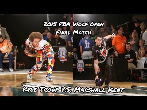 2015 PBA Wolf Open Final Match - Kyle Troup V.S. Marshall Kent