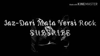 Download lagu Jaz - Dari Mata versi rock (Official lyric video)