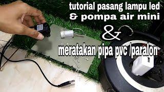 tutorial pasang lampu led & pompa air mini menggunakan charger hp & meratakan pipa pvc