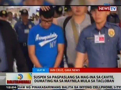 BT: Suspek sa pagpaslang sa mag-ina sa Cavite, dumating na sa Maynila mula sa Tacloban