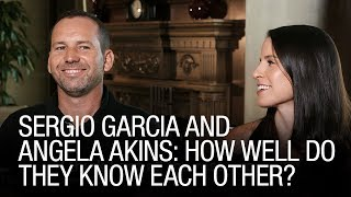 Sergio Garcia And Angela Akins: How Well Do They Know Each Other?