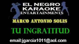 marco antonio solis tu ingratitud by ence karaoke wmv