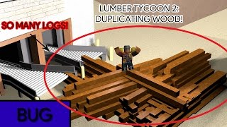 [ROBLOX] Lumber Tycoon 2: How to duplicate wood (Fast & Easy) (Bug)