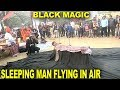 Black Magic: Sleeping Man flies in air up to 7 feet