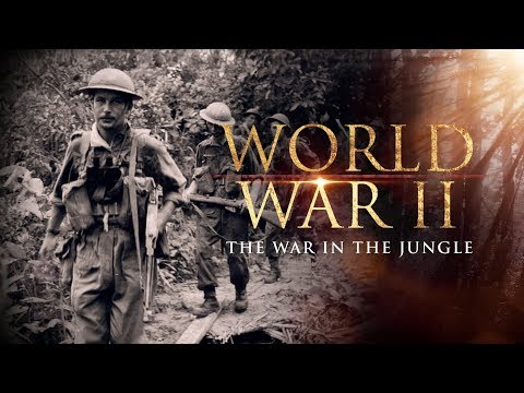 World War II: The War In The Jungle - Full Documentary