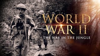 World War II: The War In The Jungle - Full Documentary