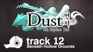 Dust: An Elysian Tail OST - 12 - Beneath Hollow Grounds