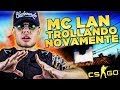 MC LAN TROLLANDO NO CSGO!