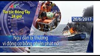 HGTV | Tin tức Đông Tây 24 giờ: Ngư dân bị thương vì động cơ bỗng nhiên phát nổ - 26/6/2017
