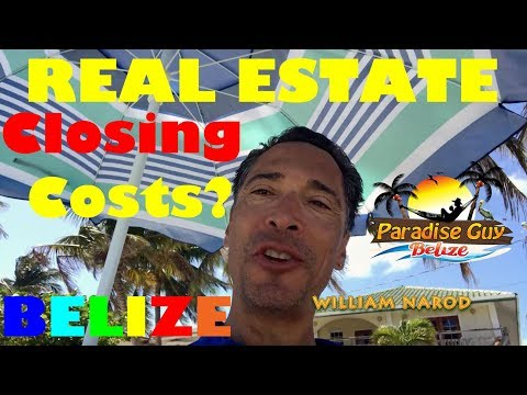 What are Real Estate Closing Costs in Belize? Paradise Guy 2018