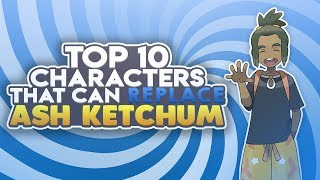 Top 10 Characters That Can Replace Ash Ketchum In The Pokemon Anime! - Part 2 (Feat. PokeDan)