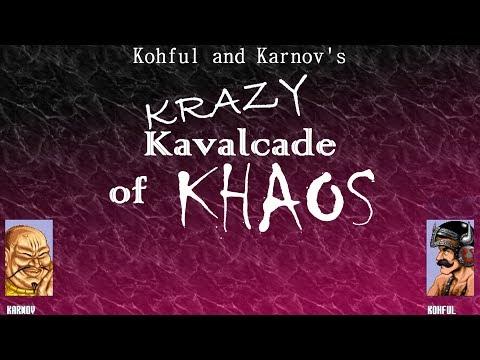 Kohful & Karnov's Krazy Kavalcade of Khaos?