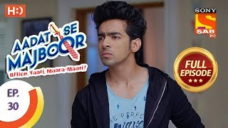 Video Aadat Se Majboor - आदत से मजबूर - Ep 30 - Full Episode - 13th November, 2017 download MP3, 3GP, MP4, WEBM, AVI, FLV November 2017