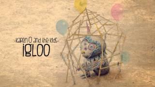 Karen O- igloo