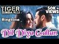 Dil Diya Gallan | Tiger Zinda Hai | 2017 latest Ringtone