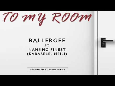 Ballergee~To My Room Ft  Kabasele X Meili