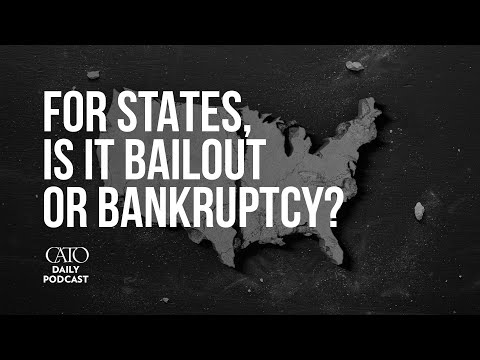 For States, Is It Bailout or Bankruptcy? | Cato Daily Podcast