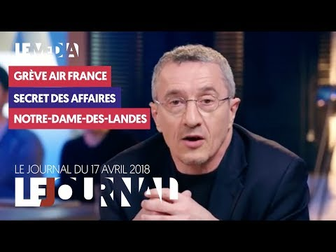LE JOURNAL DU 17 AVRIL 2018 : GRÈVE AIR FRANCE, SECRET DES A