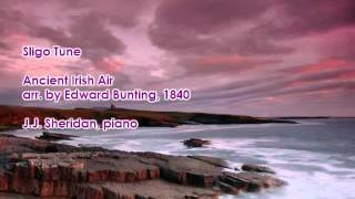 Sligo Tune (Ancient Irish Air) arr. by Edward Bunting, 1840) J.J. Sheridan, piano