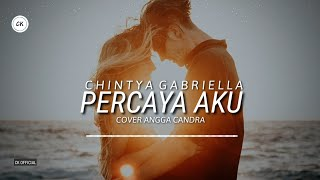 Download lagu Percaya Aku - Chintya Gabriella | Angga Candra Cover [ Lirik ]